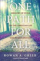 One path for all : Gregory of Nyssa on the Christian life and human destiny