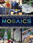 The practical encyclopedia of mosaics : techniques, materials, equipment, projects