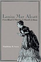 Louisa May Alcott : from blood & thunder to hearth & home