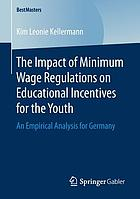 The Impact of Minimum Wage Regulations on Educational Incentives for the Youth : an Empirical Analysis for Germany