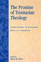 The promise of Trinitarian theology : theologians in dialogue with T.F. Torrance