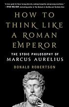 How to think like a roman emperor: the stoic philosophy of marcus aurelius.