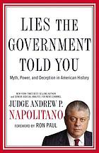 Lies the government told you : myth, power, and deception in American history