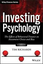 Investing psychology : the effects of behavioral finance on investment choice and bias