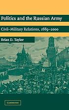 Politics and the Russian army : civil-military relations, 1689-2000