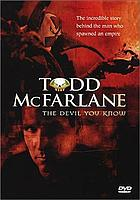 Todd McFarlane : the devil you know - inside the mind of Todd McFarlane