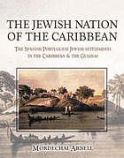 The Jewish nation of the Caribbean : the Spanish-Portuguese Jewish settlements in the Caribbean and the Guianas