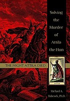 The night Attila died : solving the murder of Attila the Hun