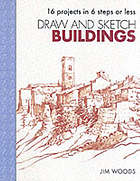 Draw and sketch buildings : 16 projects in 6 steps or less