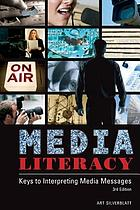 Media literacy : keys to interpreting media messages