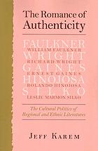 The romance of authenticity : the cultural politics of regional and ethnic literatures