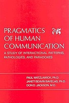 Pragmatics of human communication; a study of interactional patterns, pathologies, and paradoxes