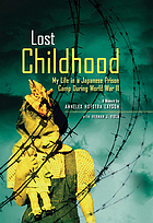 Lost childhood : my life in a Japanese prison camp during World War II : a memoir