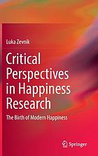 Critical Perspectives in Happiness Research : the Birth of Modern Happiness