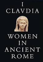 I, Claudia : women in ancient Rome