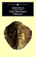 The Oresteian trilogy : Agamemnon, the Choephori, the Eumenides