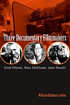 Three documentary filmmakers : Errol Morris, Ross McElwee, Jean Rouch