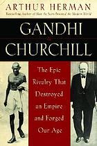 Gandhi and Churchill: The Epic Rivalry that Destroyed an Empire and Forged our Age cover image