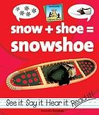 Snow + shoe = snowshoe