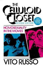 The celluloid closet : homosexuality in the movies