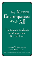 My mercy encompasses all : the Koran's teachings on compassion, peace & love