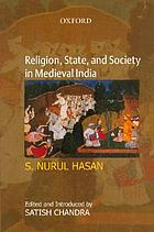 Religion, state, and society in medieval India : collected works of S. Nurul Hasan