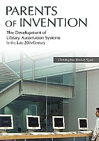 Parents of invention : the development of library automation systems in the late 20th century