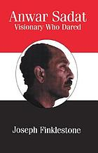 Anwar Sadat : visionary who dared