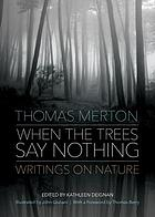When the trees say nothing : writings on nature