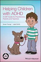 Helping children with ADHD : a CBT guide for practitioners, parents and teachers