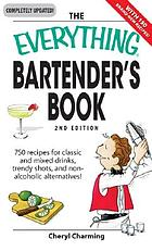 The everything bartender's book : 750 recipes for classic and mixed drinks, trendy shots, and nonalcoholic alternatives