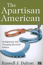The apartisan American : dealignment and changing electoral politics