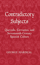 Contradictory subjects : Quevedo, Cervantes, and seventeenth-century Spanish culture