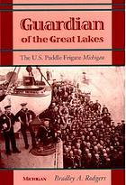 Guardian of the Great Lakes : the U.S. paddle frigate Michigan
