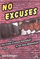 No excuses : the crisis in urban education in the new millennium
