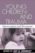 Young children and trauma : intervention and treatment