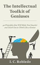 The Intellectual Toolkit of Geniuses : 40 Principles That Will Make You Smarter and Teach You to Think Like a Genius.