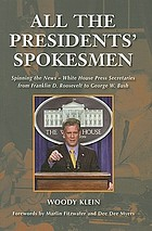 All the presidents' spokesmen : spinning the news, White House press secretaries from Franklin D. Roosevelt to George W. Bush
