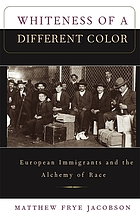 Whiteness of a different color : European immigrants and the alchemy of race