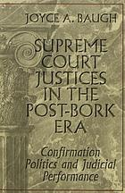 Supreme Court justices in the post-Bork era : confirmation politics and judicial performance