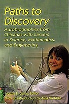 Paths to discovery : autobiographies from Chicanas with careers in science, mathematics, and engineering