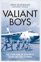 Valiant boys : true stories from the operators of the UK's first four-jet bomber