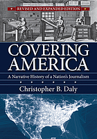 Covering America : a narrative history of a nation's journalism