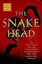 The snakehead : an epic tale of the Chinatown underworld and the American dream