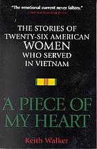 A piece of my heart : the stories of 26 American women who served in Vietnam