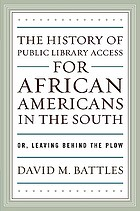 The history of public library access for African Americans in the South, or, Leaving behind the plow