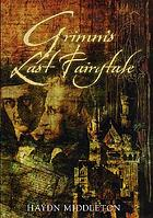 Grimm's last fairytale : a novel