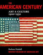 The American century : art & culture. 1900-1950 : [Whitney Museum of American Art, Part I, 1900-1950, April 23 to August 22, 1999 ; Part II, 1950-2000, September 26, 1999 to January 23, 2000]
