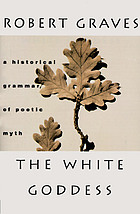 The white goddess : a historical grammar of poetic myth