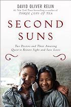 Second suns : two doctors and their amazing quest to restore sight and save lives